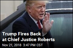 Trump Fires Back at Chief Justice Roberts