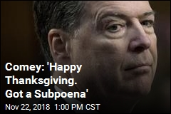 Comey: 'Happy Thanksgiving. Got a Subpoena'