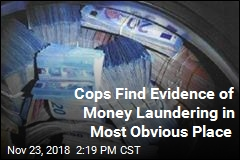 Cops Find Evidence of Money Laundering in Most Obvious Place