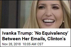 Ivanka Trump: 'No Equivalency' Between Her Emails, Clinton's