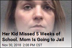 Her Kid Missed 5 Weeks of School. Mom Is Going to Jail