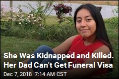 She Was Kidnapped and Killed. Her Dad Can't Get Funeral Visa