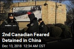 2nd Canadian Feared Detained in China