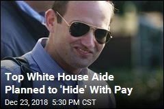 Top White House Aide Planned to 'Hide,' Get Paid