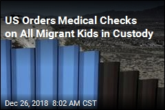 CBP Orders Checks on Migrant Kids After Christmas Eve Death