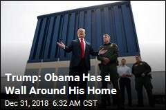 Trump: Obama Has a Wall Around His Home