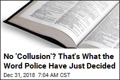 No 'Collusion'? That's What the Word Police Have Just Decided