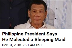 Philippine President Says He Molested a Sleeping Maid