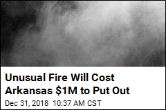 Unusual Fire Will Cost Arkansas $1M to Put Out