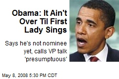 Obama: It Ain't Over Til First Lady Sings