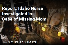 Report: Idaho Nurse Investigated in Case of Missing Mom