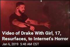 Video of Drake With Girl, 17, Resurfaces, to Internet's Horror