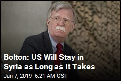 Bolton: US Will Stay in Syria as Long as It Takes