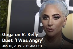 Gaga on R. Kelly Duet: 'I Was Angry'