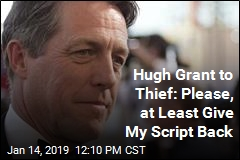 Hugh Grant to Thief: Please, at Least Give My Script Back