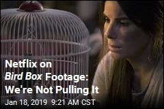 Netflix on Bird Box Footage: We're Not Pulling It