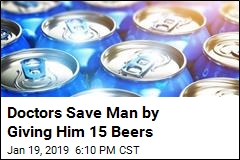 Doctors Save Man by Giving Him 15 Beers