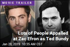 Lots of People Appalled at Zac Efron as Ted Bundy