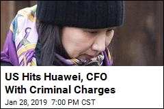 US Hits Huawei, CFO With Criminal Charges