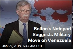 Bolton's Notepad Suggests Military Move on Venezuela