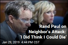 Rand Paul on Neighbor's Attack: 'I Did Think I Could Die'