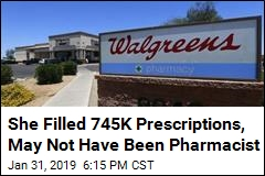 She Filled 745K Prescriptions, May Not Have Been Pharmacist