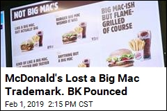 McDonald's Lost a Big Mac Trademark. BK Pounced