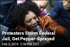Protesters Storm Federal Jail, Get Pepper-Sprayed