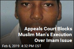 Appeals Court Blocks Muslim Man's Execution Over Imam Issue