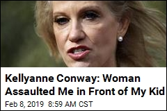 Kellyanne Conway: 'Unhinged' Woman Attacked Me at Eatery
