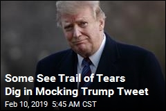Some See Trail of Tears Dig in Mocking Trump Tweet