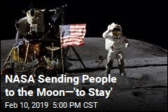 NASA Sending People to the Moon—'to Stay'
