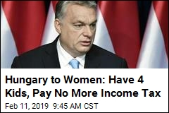 Hungary to Women: Have 4 Kids, Pay No More Income Tax