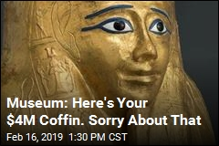 Museum: Here's Your $4M Coffin. Sorry About That