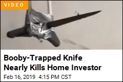 Home Investor Nearly Killed by Booby-Trapped Knife