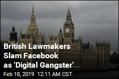 British Lawmakers Slam Facebook as 'Digital Gangster'