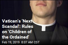 'Next Scandal' for Church: Secret Rules for Priests Who Father Kids