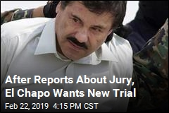 After Reports About Jury, El Chapo Wants New Trial