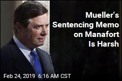 Mueller's Sentencing Memo on Manafort Is Harsh