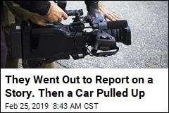 They Went Out to Report on a Story. Then a Car Pulled Up