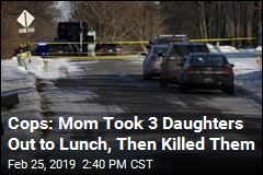 Cops: Mom Took 3 Daughters Out to Lunch, Then Killed Them