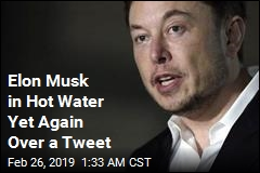 Elon Musk in Hot Water Yet Again Over a Tweet