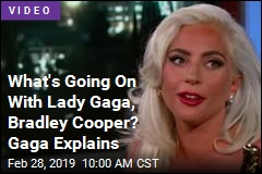 What's Going On With Lady Gaga, Bradley Cooper? Gaga Explains