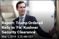 Report: Trump Demanded Security Clearance for Kushner
