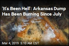 Illegal Arkansas Dump Has Been Burning for 7 Months
