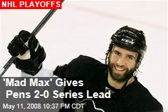 'Mad Max' Gives Pens 2-0 Series Lead