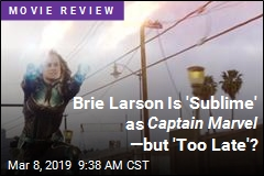 Brie Larson Is 'Sublime' as Captain Marvel —but 'Too Late'?