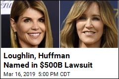 Loughlin, Huffman Named in $500B Lawsuit