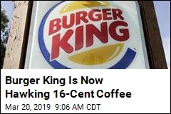 Burger King Is Now Hawking $.16 Coffee
