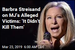 Barbra Streisand on MJ's Alleged Victims: 'It Didn't Kill Them'